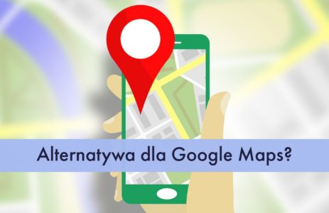Alternatywa dla Google Maps?